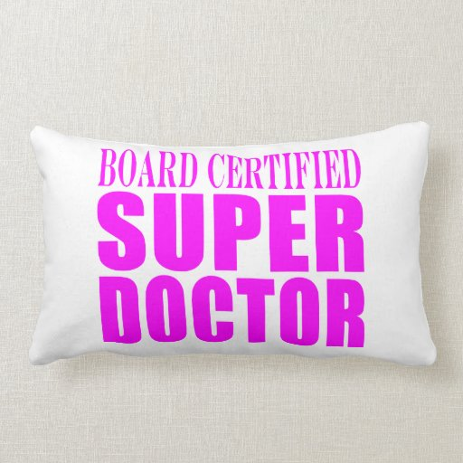 Cool Pink Doctors : Board Certified Super Doctor Pillows