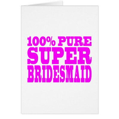 Cool Pink Gifts 4 Bridesmaids : Super Bridesmaid Cards