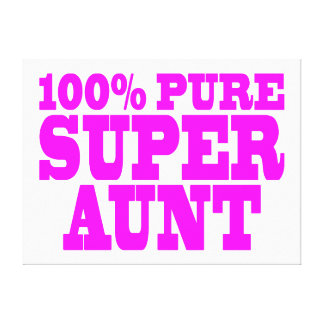 Cool Pink Gifts for Aunts : 100% Pure Super Aunt Stretched Canvas Prints