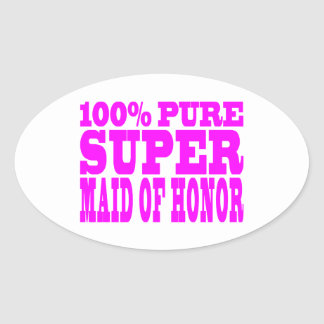 Cool Pink Maids of Honor : Super Maid of Honor Oval Sticker
