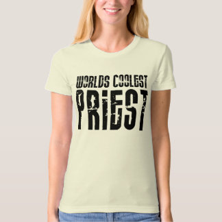 Cool Priests : Worlds Coolest Priest T-Shirt