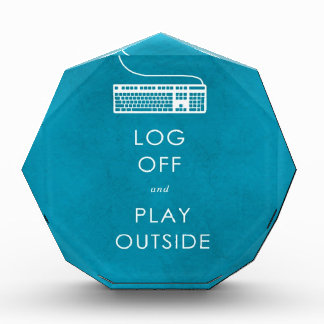 cool quote log off & play outside acrylic award