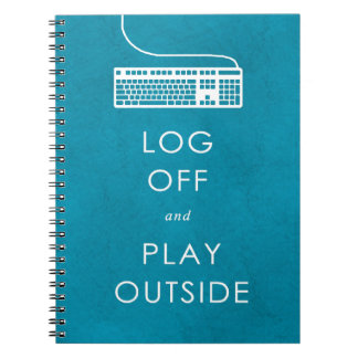 cool quote log off & play outside notebook