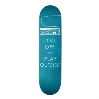 cool quote log off & play outside skateboard deck