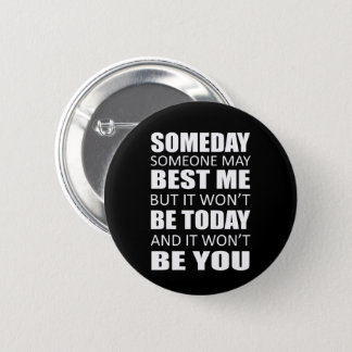 Cool Saying Someone May Best Me Not Today Button