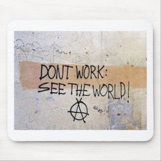 Cool Sayings: Don't Work - See The World Mouse Pad