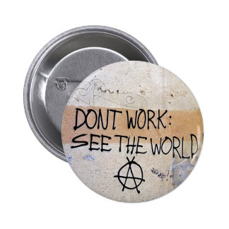 Cool Sayings: Don't Work - See The World Pinback Button