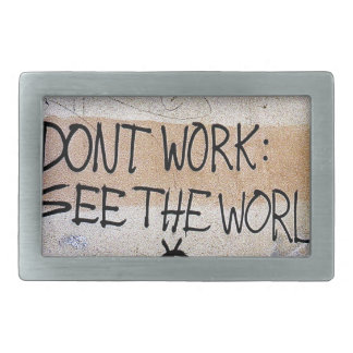Cool Sayings: Don't Work - See The World Rectangular Belt Buckle