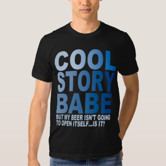 COOL STORY BABE,  BEER T SHIRT