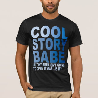 COOL STORY BABE,  BEER T-Shirt