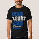 Cool Story Babe. Now go get me a beer T Shirts