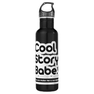 Cool Story Babe, Now Go Make Me a Sandwich 24oz Water Bottle