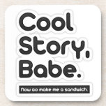 Cool Story Babe, Now Go Make Me a Sandwich Beverage Coaster