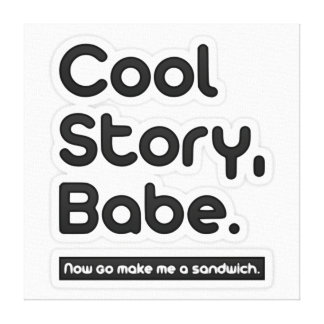 Cool Story Babe, Now Go Make Me a Sandwich Canvas Print