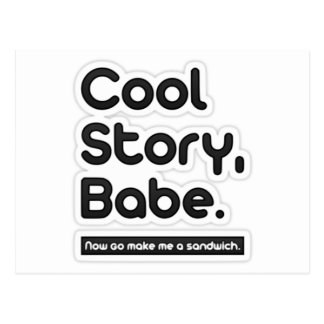 Cool Story Babe, Now Go Make Me a Sandwich - Card Postcard