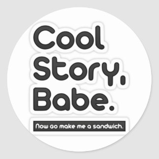 Cool Story Babe, Now Go Make Me a Sandwich Classic Round Sticker