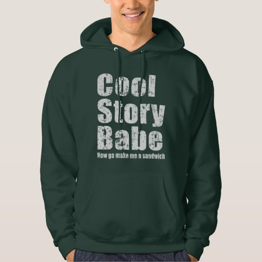 Cool Story Babe. Now go make me a sandwich Hoodie