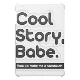 Cool Story Babe, Now Go Make Me a Sandwich iPad Mini Covers