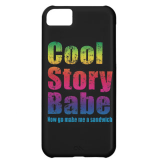 Cool Story Babe Now Go Make Me A Sandwich iPhone 5C Cases