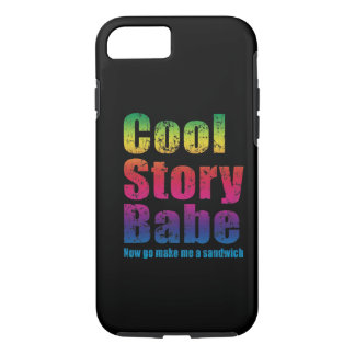 Cool Story Babe Now Go Make Me A Sandwich iPhone 8/7 Case