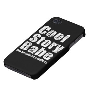 Cool Story Babe Now Go Make Me A Sandwich iPhone 4 Cases