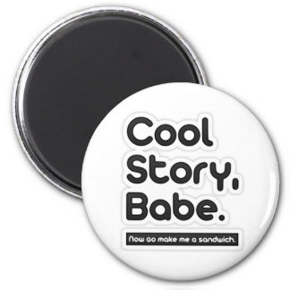 Cool Story Babe, Now Go Make Me a Sandwich -Magnet 2 Inch Round Magnet