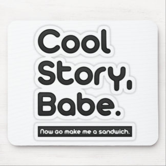 Cool Story Babe, Now Go Make Me a Sandwich Mouse Pad