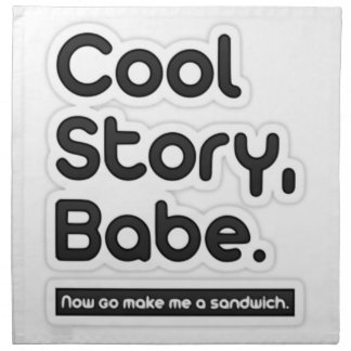 Cool Story Babe, Now Go Make Me a Sandwich Napkins