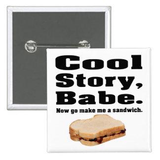 Cool story babe now go make me a sandwich pinback button