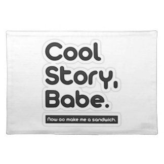 Cool Story Babe, Now Go Make Me a Sandwich Placemat