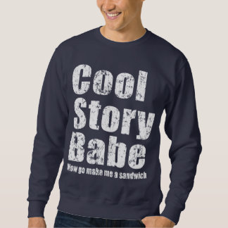 Cool Story Babe. Now go make me a sandwich Pullover Sweatshirt