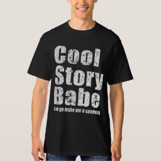 Cool Story Babe. Now go make me a sandwich Shirt