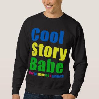 Cool Story Babe. Now go make me a sandwich Sweatshirt