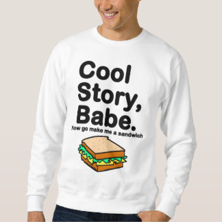 Cool Story , Babe. Now go make me a sandwich Sweatshirt
