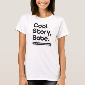 Cool Story Babe, Now Go Make Me a Sandwich T-Shirt