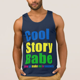 Cool Story Babe. Now go make me a sandwich Tank Top
