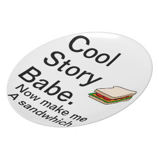 Cool Story Babe Now Make Me A Sandwhich Dinner Plate