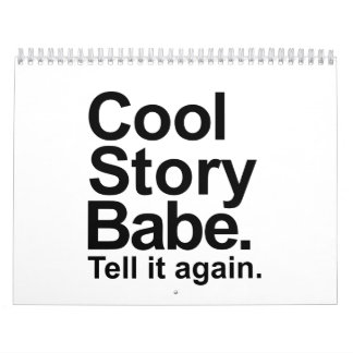 Cool story babe tell it again calendar