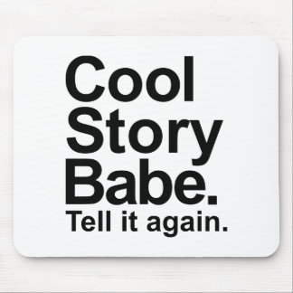 Cool story babe tell it again mousepad