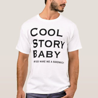 Cool Story Baby Now Go Make me a Sandwich T-Shirt