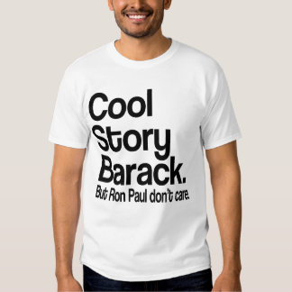 Cool Story Barack.  Ron Paul Don't Care T Shirts