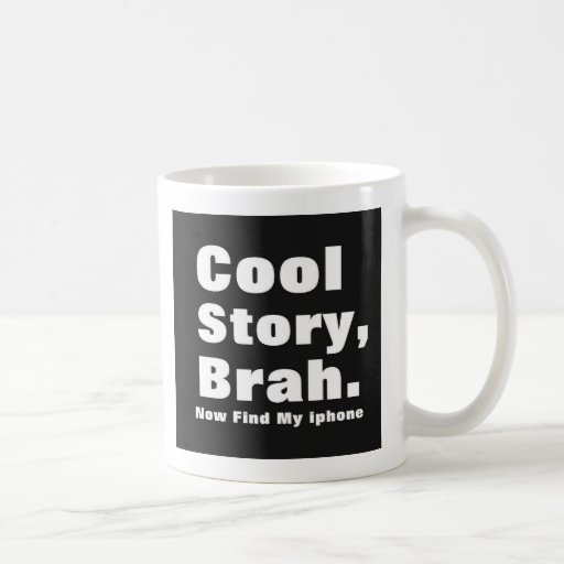 Cool Story Brah Now Find My iphone Mug