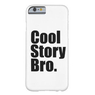 Cool Story Bro. Barely There iPhone 6 Case
