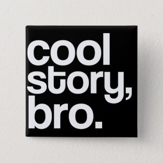 cool story, bro. button