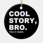 Cool Story Bro Ceramic Ornament