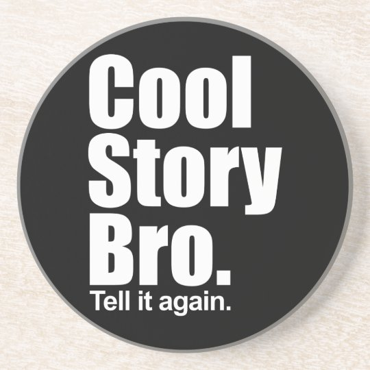 Cool Story Bro. Coaster