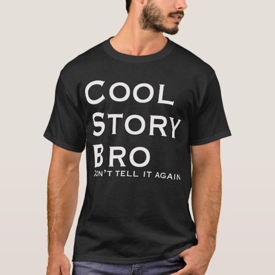 Cool Story Bro Don't Tell it again T-Shirt
