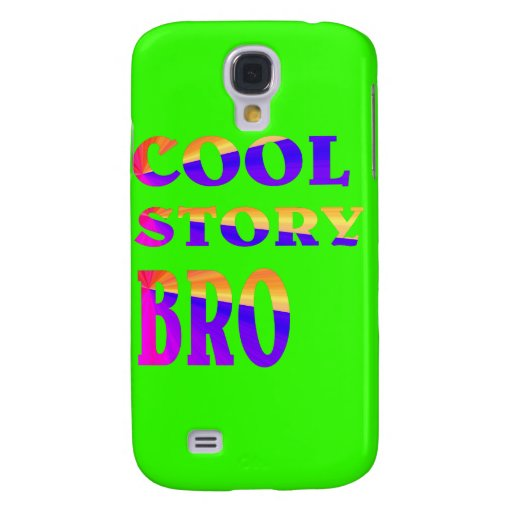 Cool story bro. galaxy s4 cases