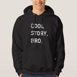 Cool Story Bro, Go get that Published Hooded Pullover