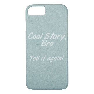 """""""Cool Story, Bro"""" iPhone 7 Case"""